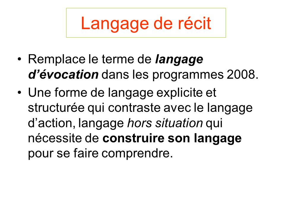 Langage de récit Remplace le terme de langage d'évocation dans les programmes 2008.