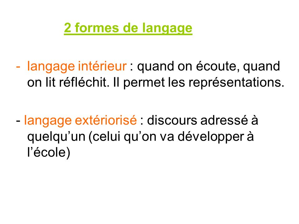 2 formes de langage langage intérieur : quand on écoute, quand on lit réfléchit. Il permet les représentations.