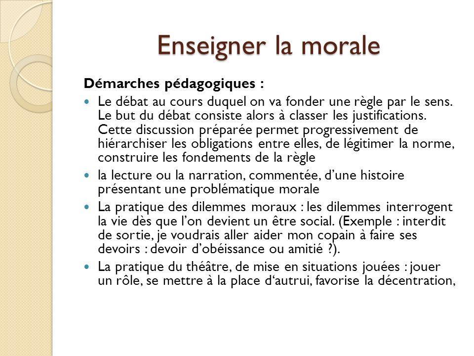 Enseigner la morale Démarches pédagogiques :