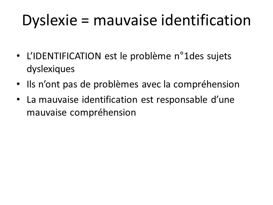 Dyslexie = mauvaise identification