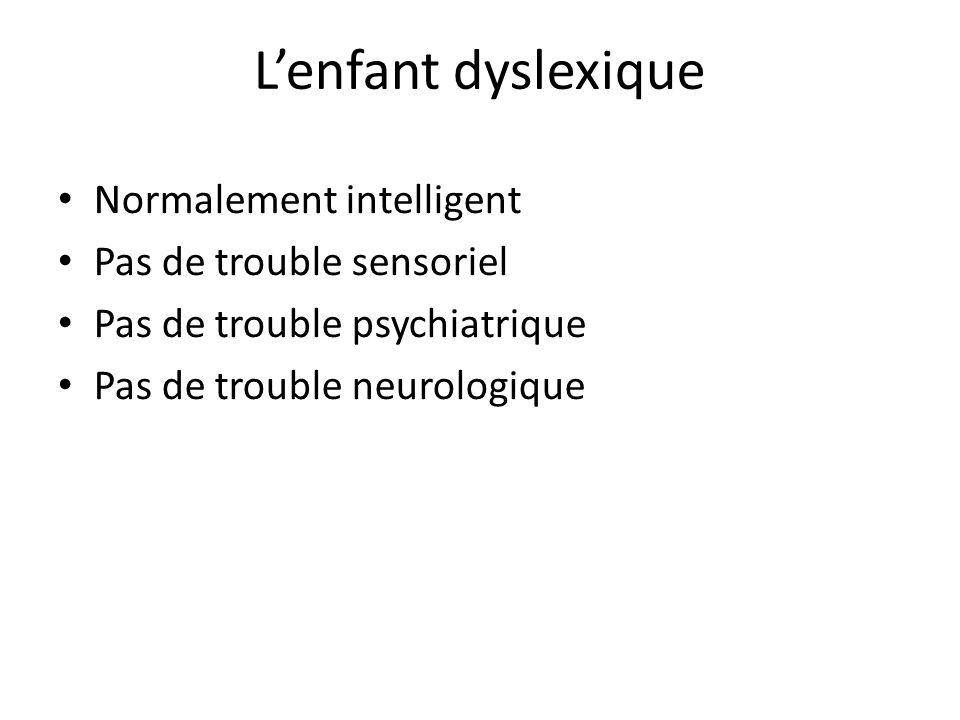 L'enfant dyslexique Normalement intelligent Pas de trouble sensoriel