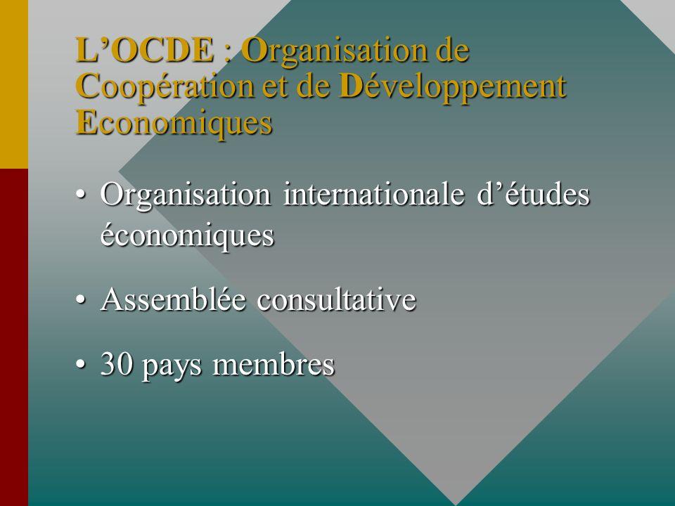 L'OCDE : Organisation de Coopération et de Développement Economiques