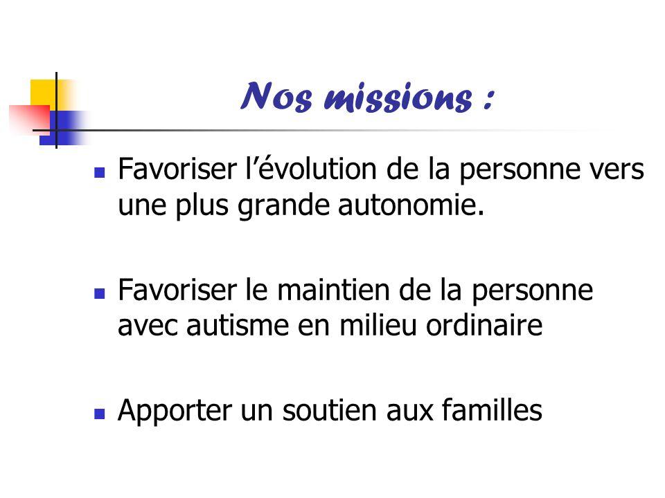 Nos missions : Favoriser l'évolution de la personne vers une plus grande autonomie.
