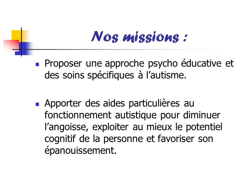 Nos missions : Proposer une approche psycho éducative et des soins spécifiques à l'autisme.
