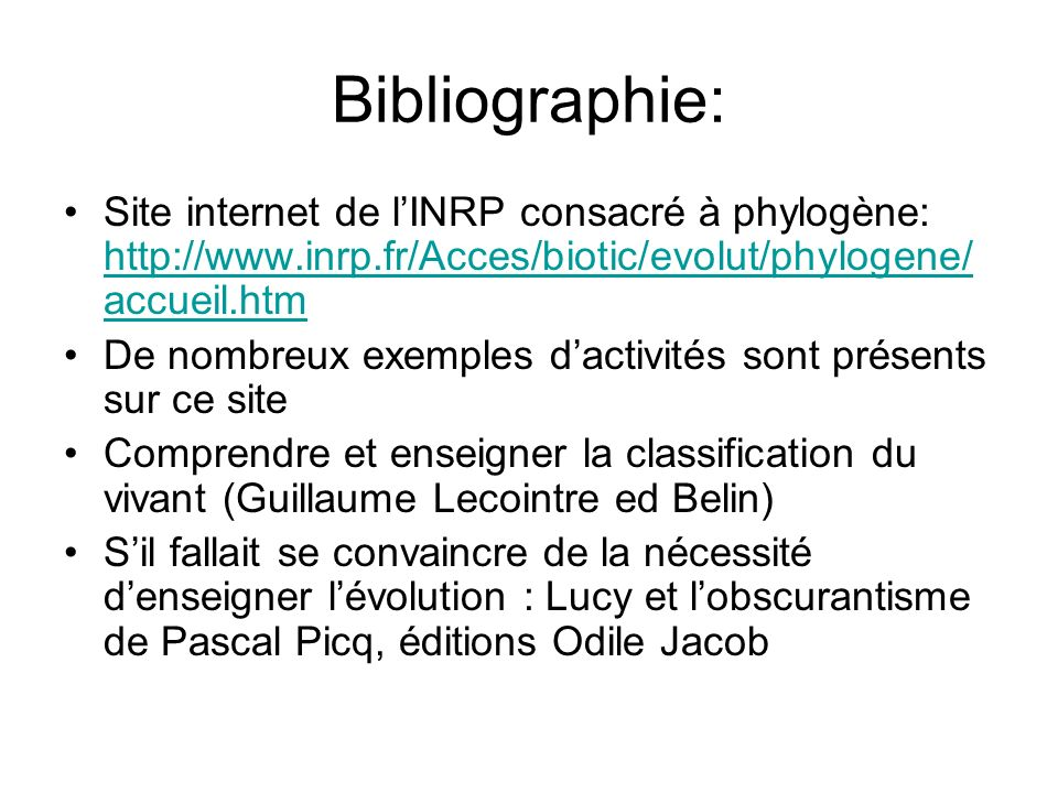 Bibliographie: Site internet de l'INRP consacré à phylogène: http://www.inrp.fr/Acces/biotic/evolut/phylogene/accueil.htm.