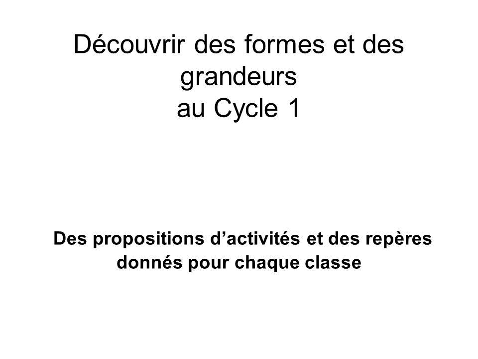 Découvrir des formes et des grandeurs au Cycle 1 Des propositions d'activités et des repères donnés pour chaque classe