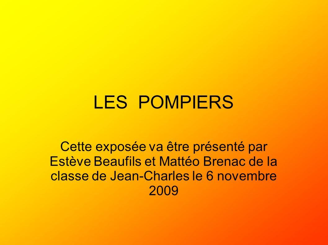 LES POMPIERS Cette exposée va être présenté par Estève Beaufils et Mattéo Brenac de la classe de Jean-Charles le 6 novembre 2009.