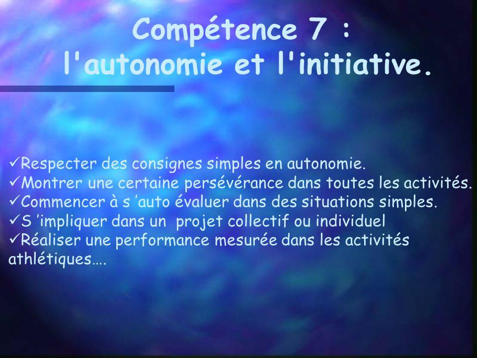 Compétence 7 : l autonomie et l initiative.