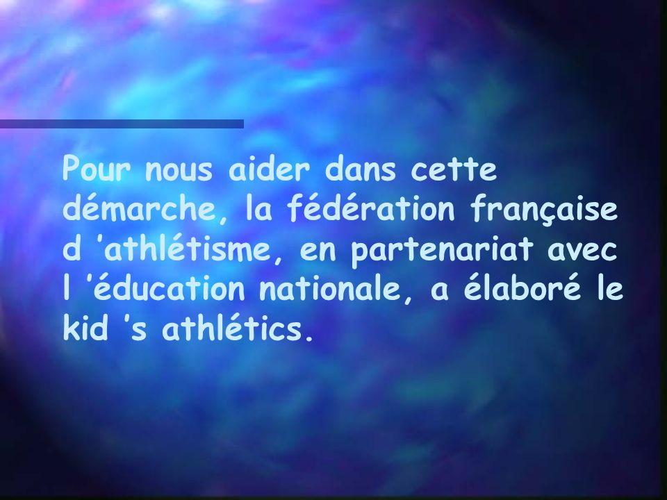 Pour nous aider dans cette démarche, la fédération française d 'athlétisme, en partenariat avec l 'éducation nationale, a élaboré le kid 's athlétics.