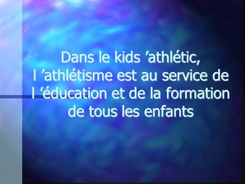Dans le kids 'athlétic, l 'athlétisme est au service de l 'éducation et de la formation de tous les enfants