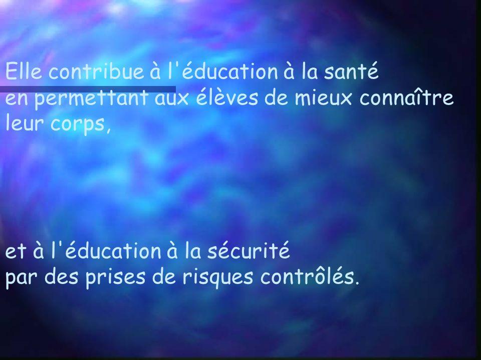 Elle contribue à l éducation à la santé