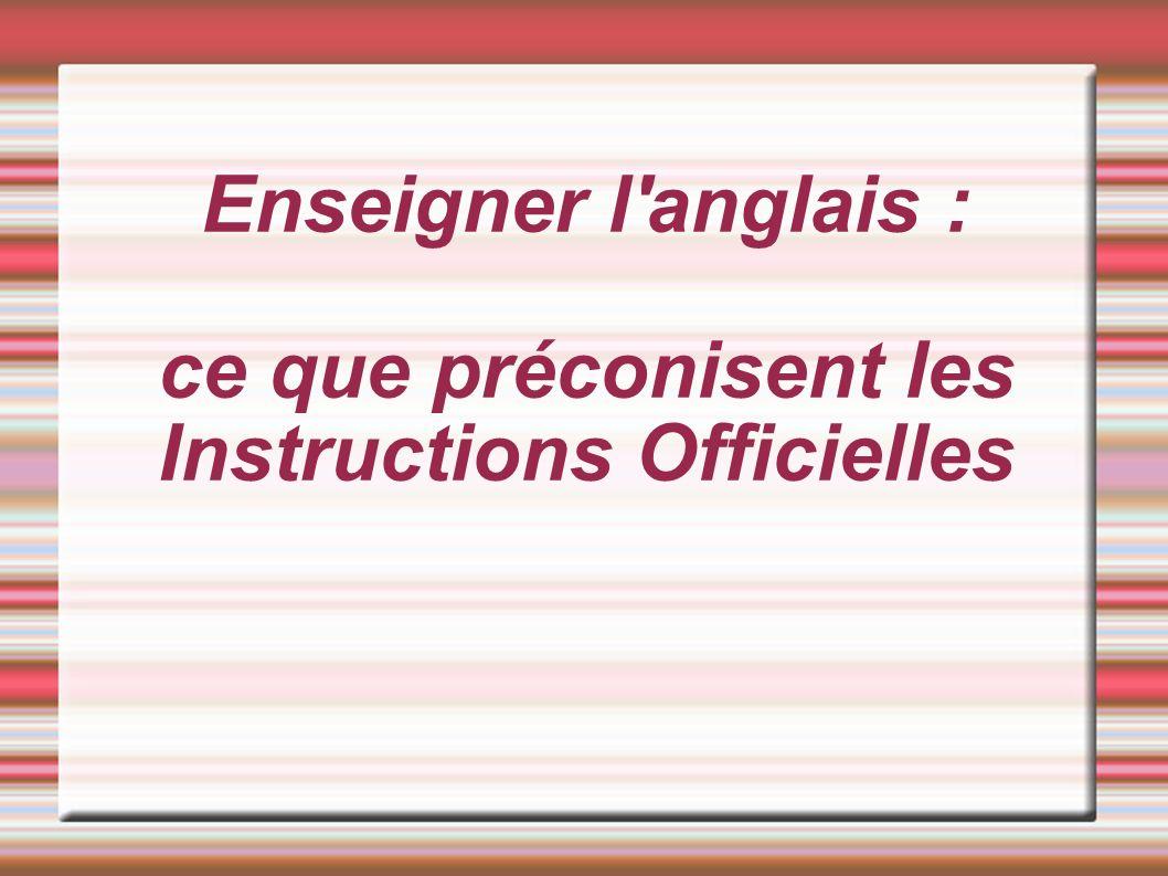 Enseigner l anglais : ce que préconisent les Instructions Officielles
