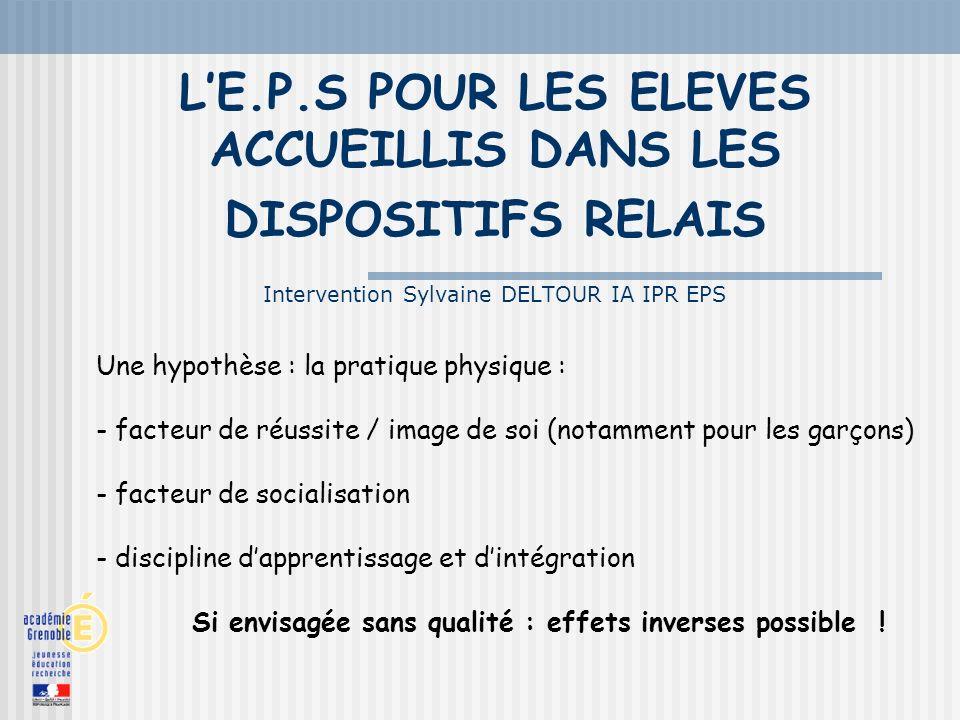 L'E.P.S POUR LES ELEVES ACCUEILLIS DANS LES DISPOSITIFS RELAIS Intervention Sylvaine DELTOUR IA IPR EPS