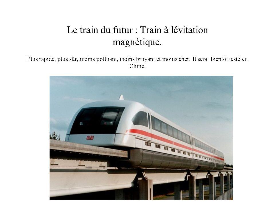 Le train du futur : Train à lévitation magnétique.