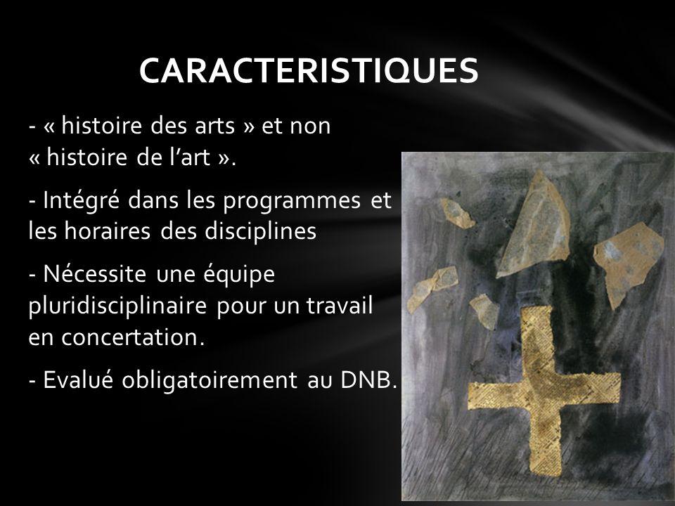 CARACTERISTIQUES - « histoire des arts » et non « histoire de l'art ».