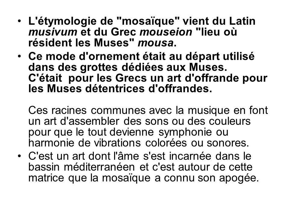 L étymologie de mosaïque vient du Latin musivum et du Grec mouseion lieu où résident les Muses mousa.