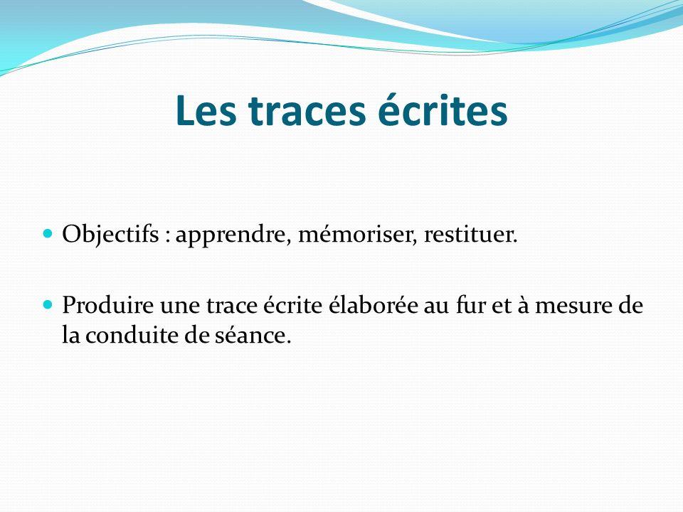 Les traces écrites Objectifs : apprendre, mémoriser, restituer.
