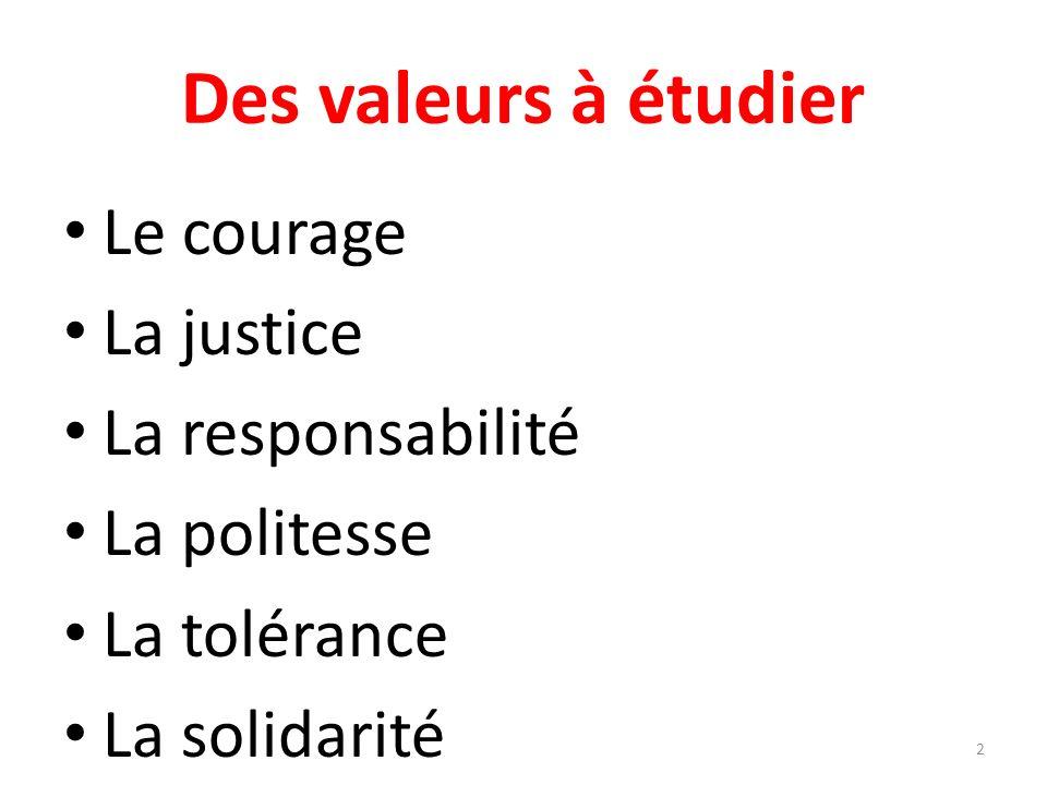 Des valeurs à étudier Le courage La justice La responsabilité