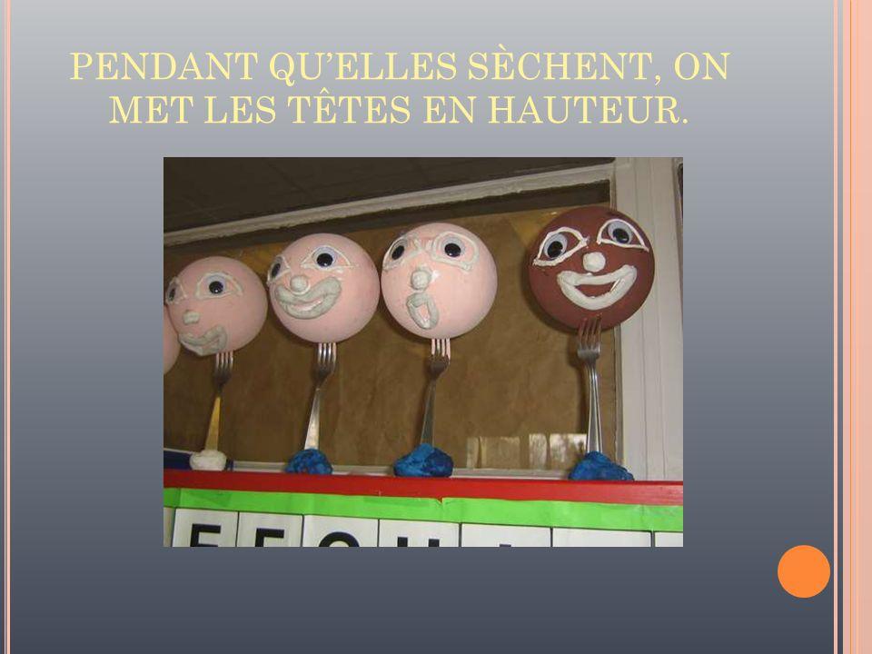 PENDANT QU'ELLES SÈCHENT, ON MET LES TÊTES EN HAUTEUR.