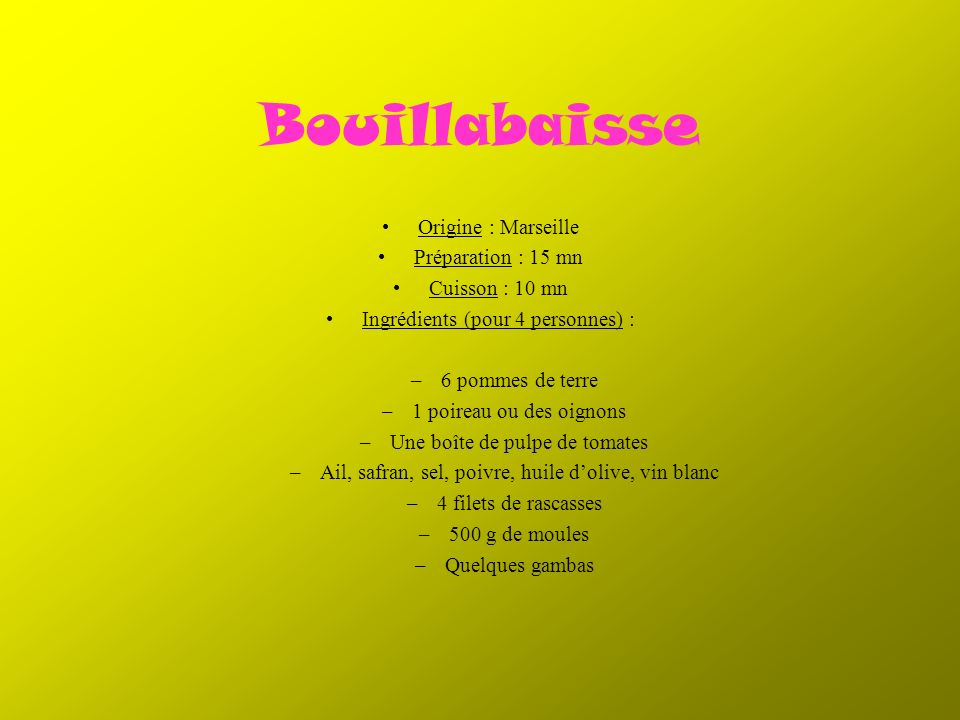 Bouillabaisse Origine : Marseille Préparation : 15 mn Cuisson : 10 mn