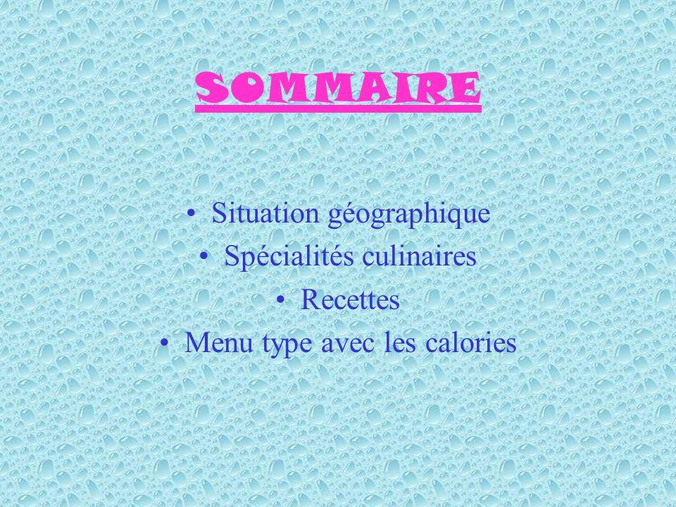 SOMMAIRE Situation géographique Spécialités culinaires Recettes