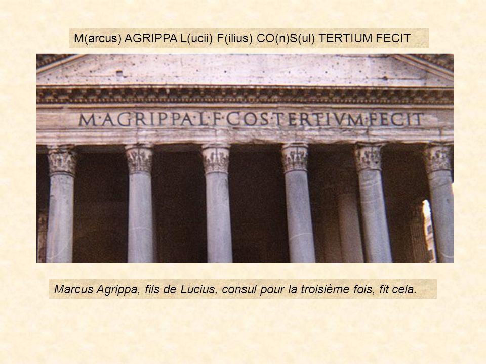 M(arcus) AGRIPPA L(ucii) F(ilius) CO(n)S(ul) TERTIUM FECIT