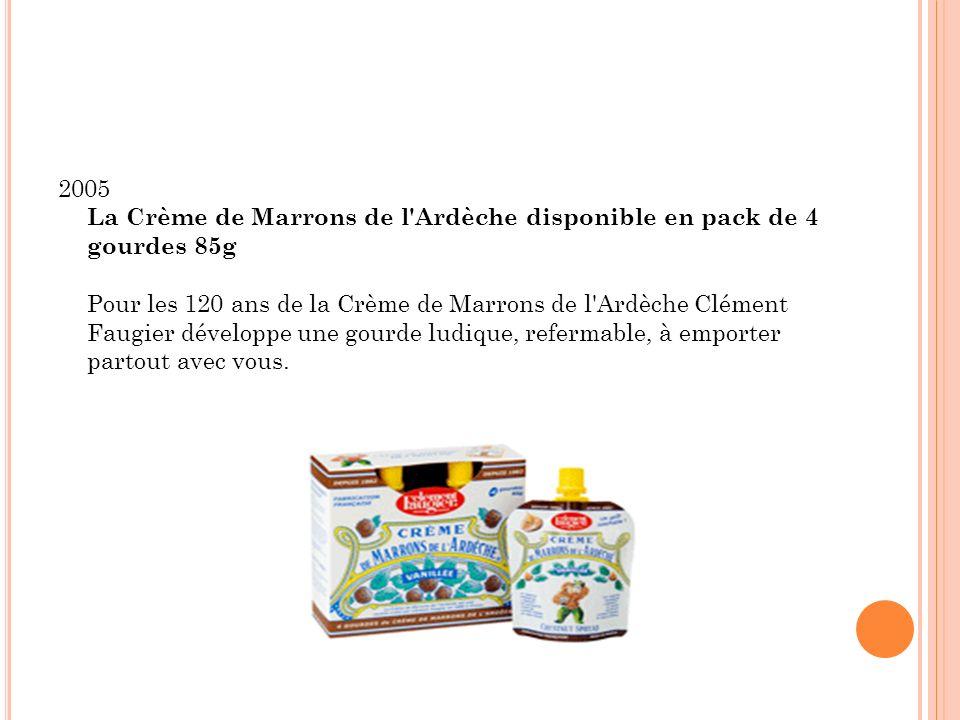 2005 La Crème de Marrons de l Ardèche disponible en pack de 4 gourdes 85g Pour les 120 ans de la Crème de Marrons de l Ardèche Clément Faugier développe une gourde ludique, refermable, à emporter partout avec vous.