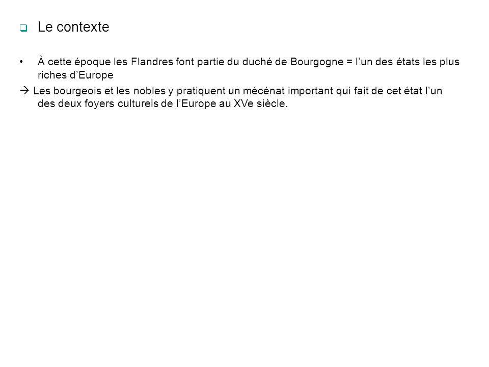 Le contexte À cette époque les Flandres font partie du duché de Bourgogne = l'un des états les plus riches d'Europe.