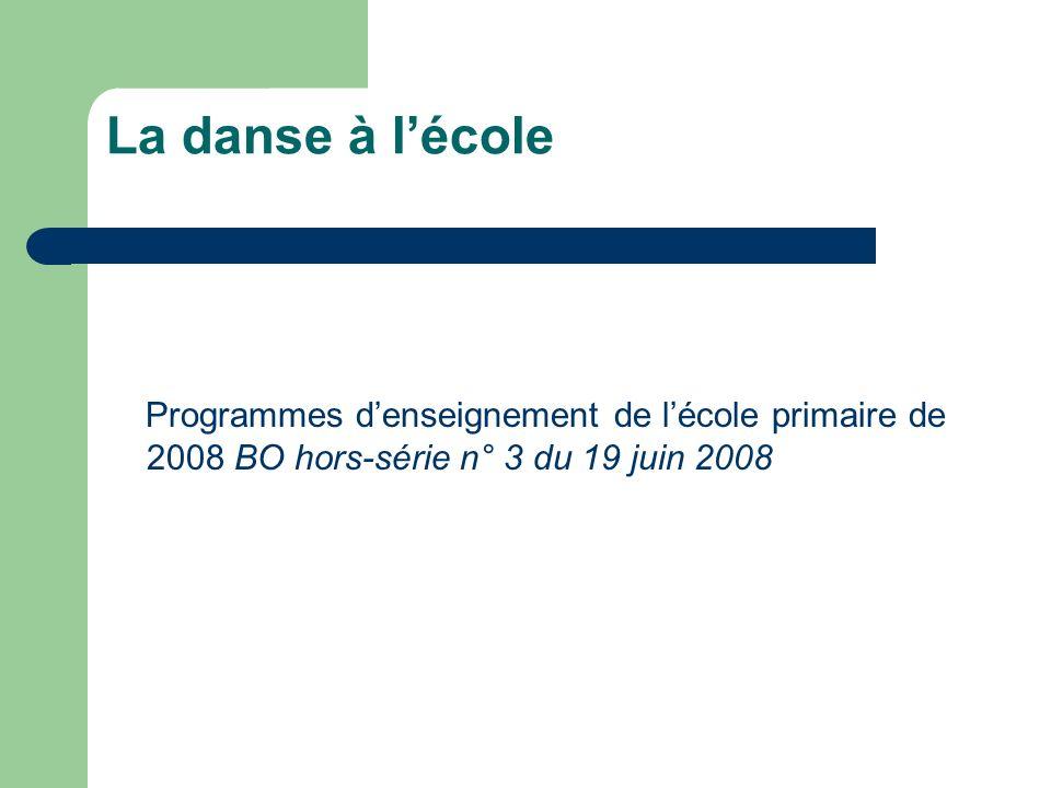 La danse à l'école Programmes d'enseignement de l'école primaire de 2008 BO hors-série n° 3 du 19 juin 2008.