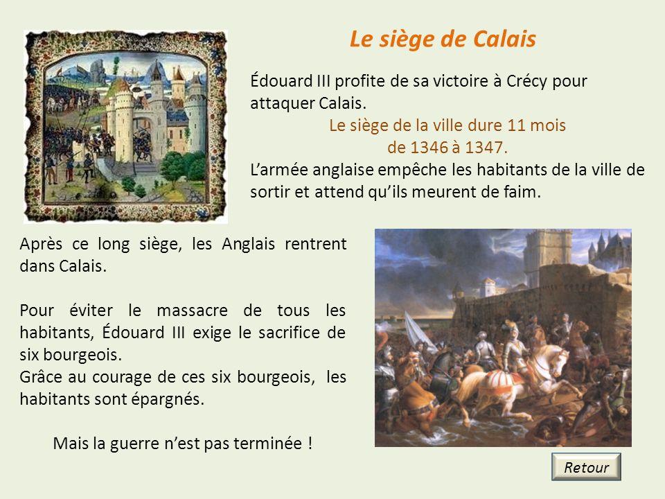 Le siège de Calais Édouard III profite de sa victoire à Crécy pour attaquer Calais. Le siège de la ville dure 11 mois.