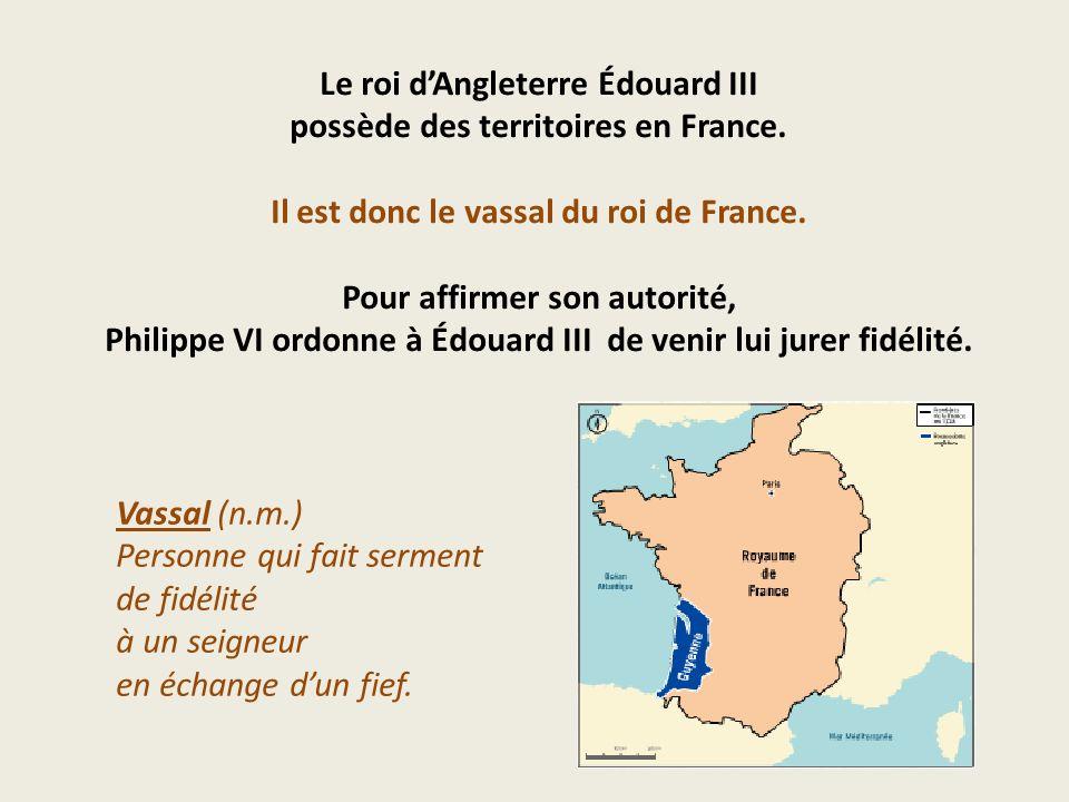 Le roi d'Angleterre Édouard III possède des territoires en France.