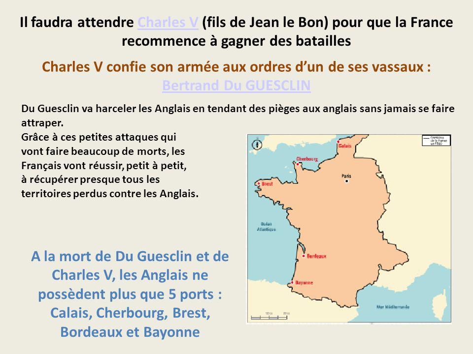 Il faudra attendre Charles V (fils de Jean le Bon) pour que la France recommence à gagner des batailles