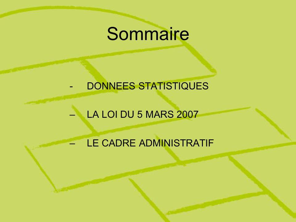 Sommaire DONNEES STATISTIQUES LA LOI DU 5 MARS 2007