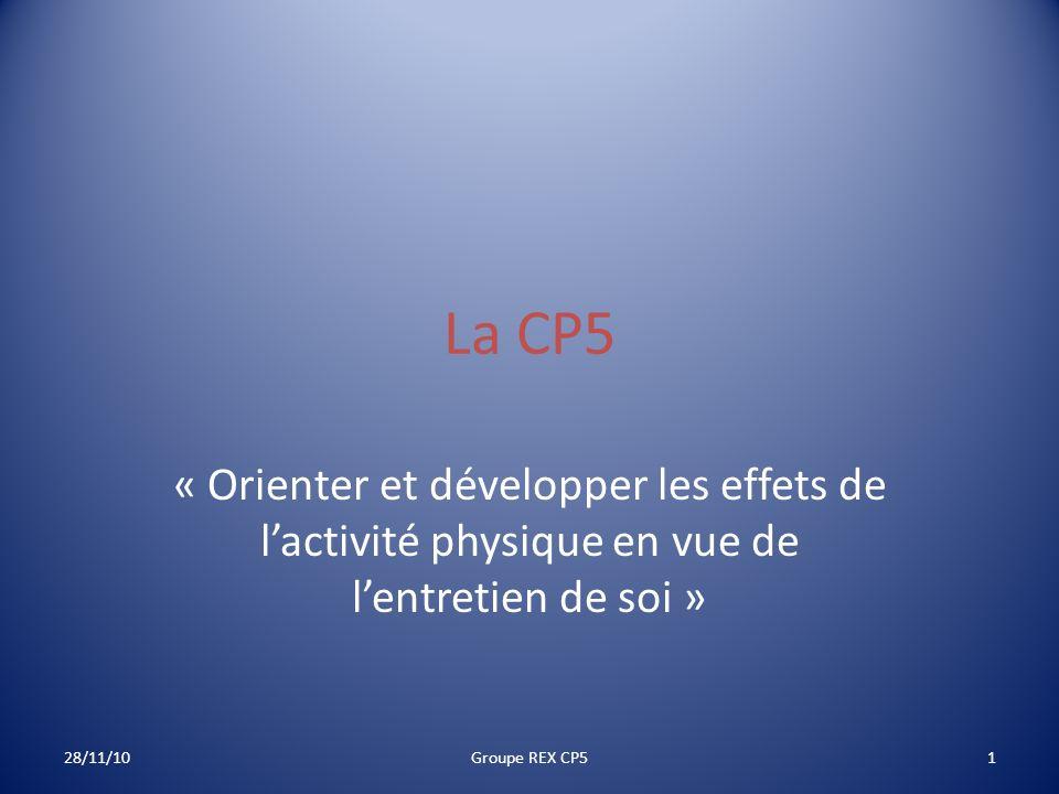 La CP5 « Orienter et développer les effets de l'activité physique en vue de l'entretien de soi » 28/11/10.