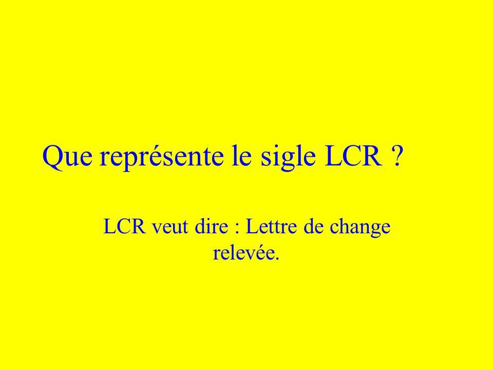 Que représente le sigle LCR
