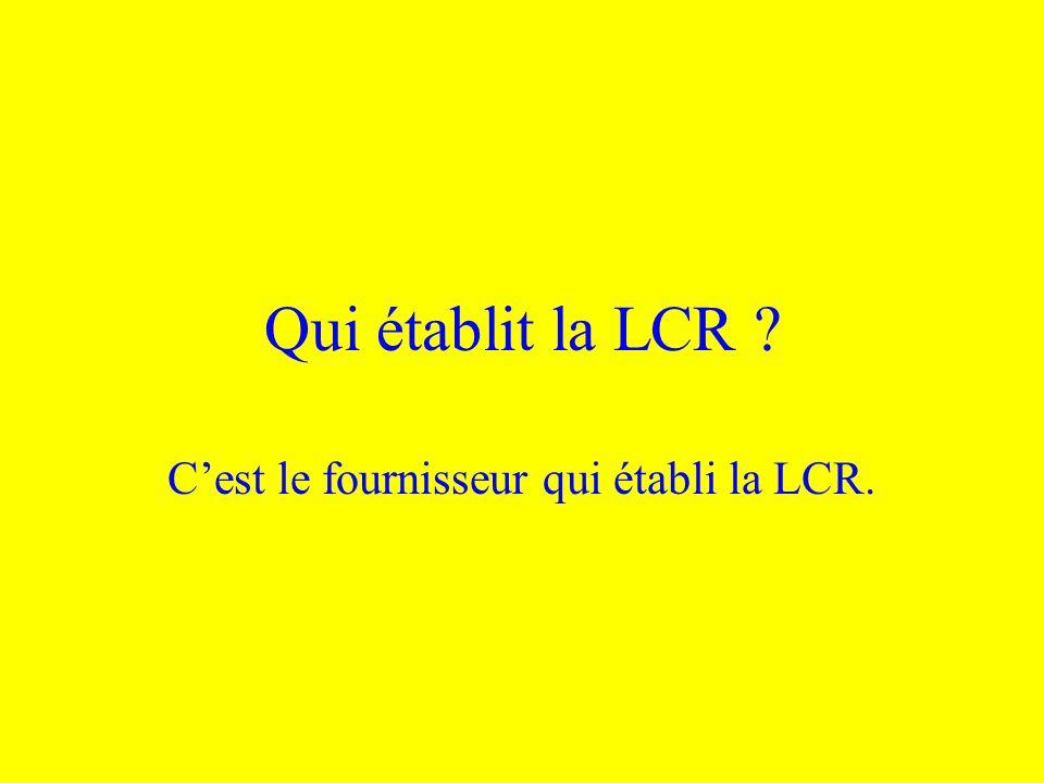 C'est le fournisseur qui établi la LCR.
