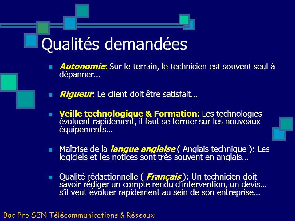 Qualités demandées Autonomie: Sur le terrain, le technicien est souvent seul à dépanner… Rigueur: Le client doit être satisfait…