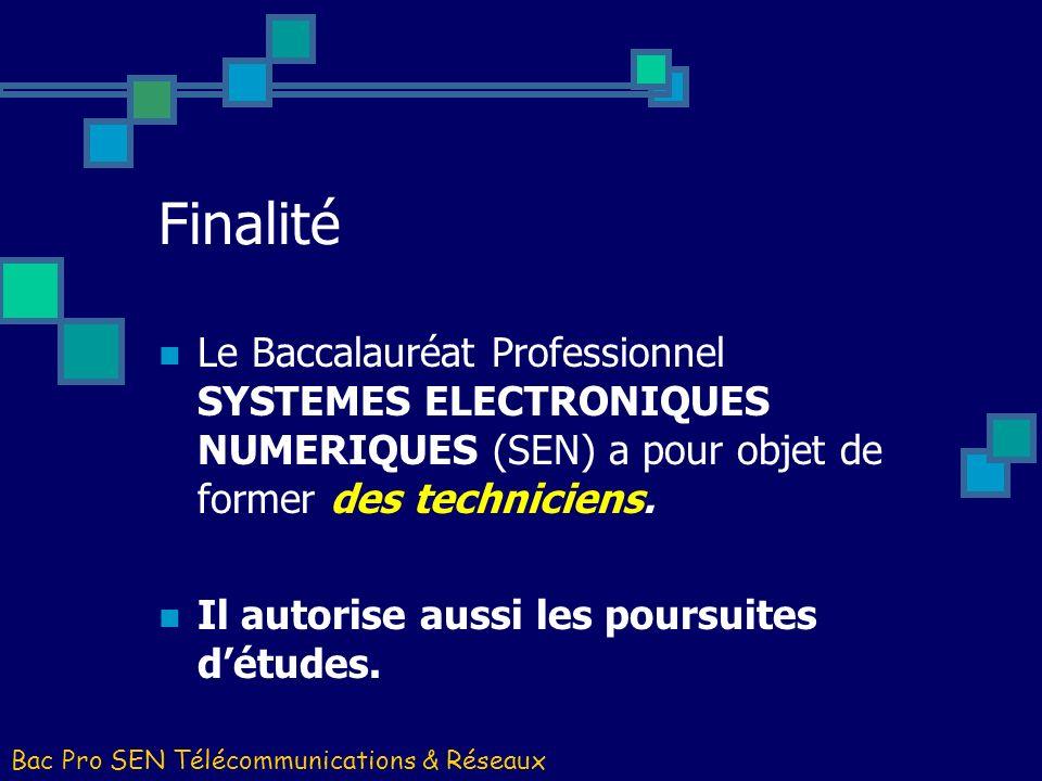 FinalitéLe Baccalauréat Professionnel SYSTEMES ELECTRONIQUES NUMERIQUES (SEN) a pour objet de former des techniciens.
