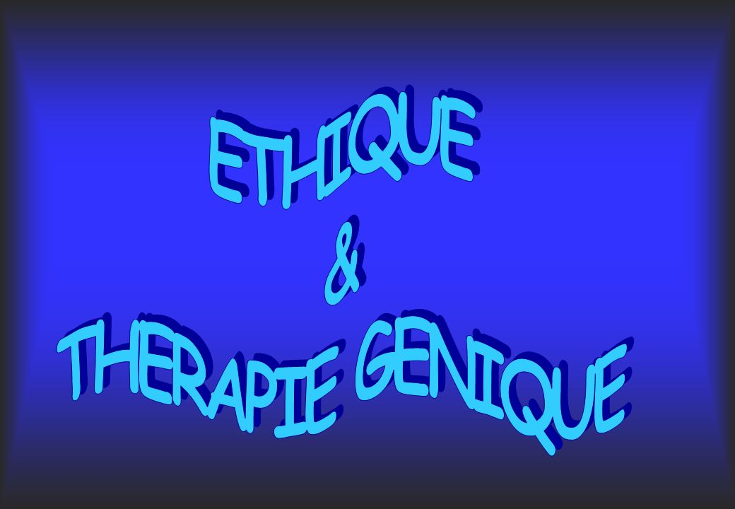 ETHIQUE & THERAPIE GENIQUE