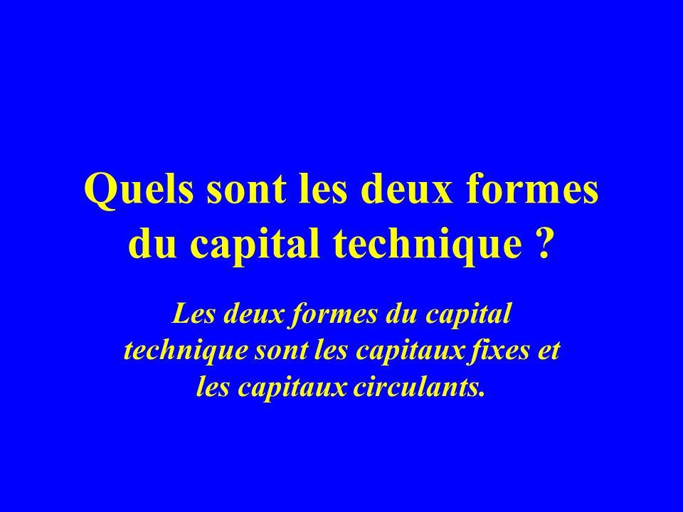 Quels sont les deux formes du capital technique