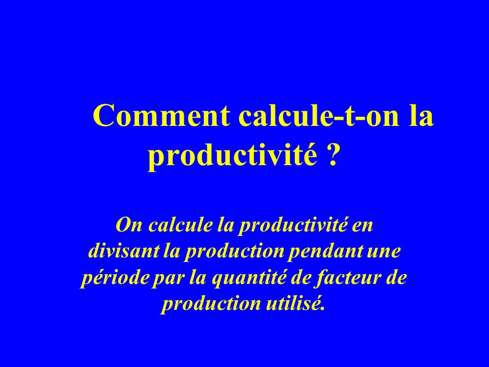 Comment calcule-t-on la productivité