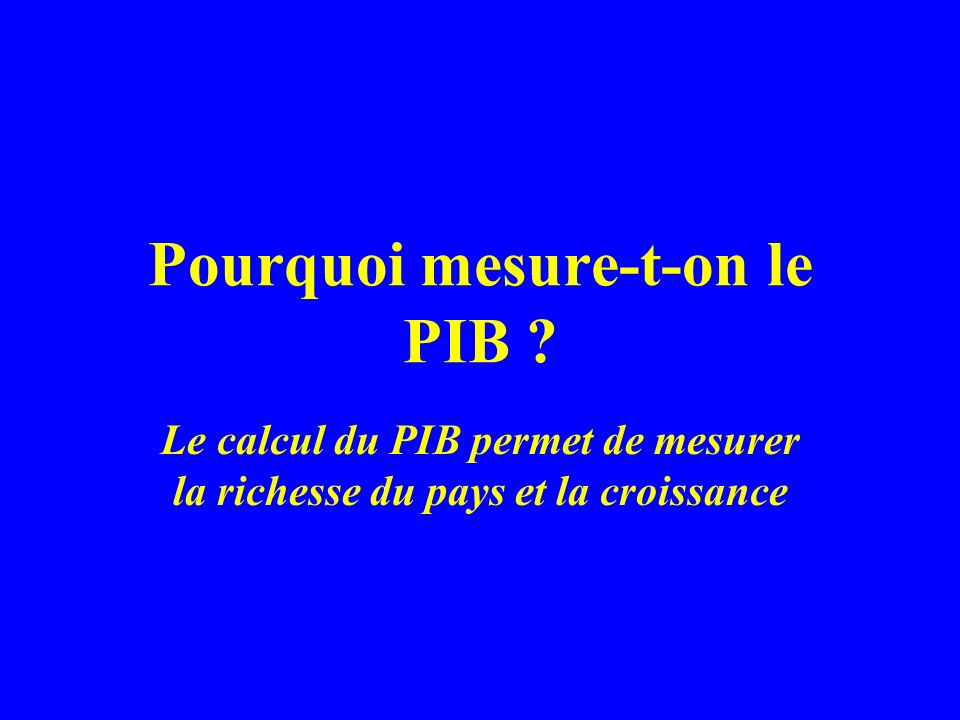 Pourquoi mesure-t-on le PIB