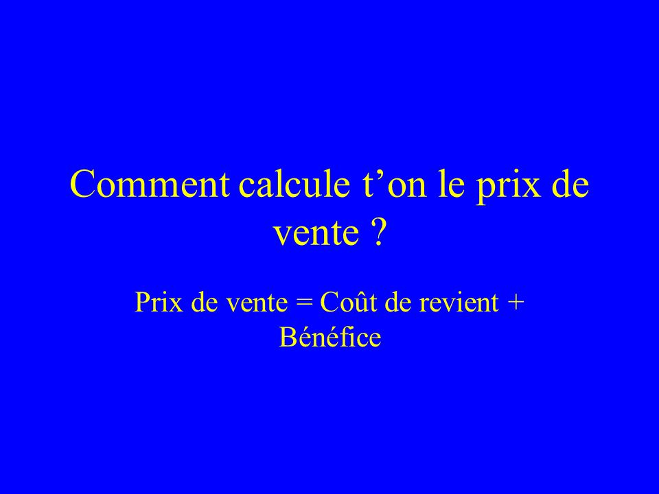 Comment calcule t'on le prix de vente