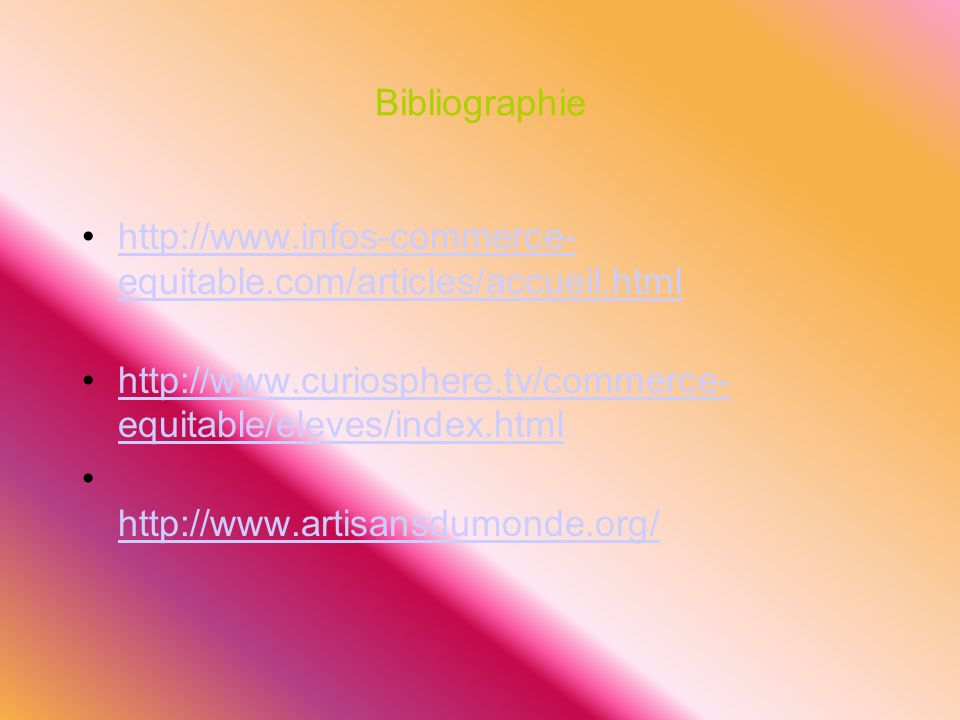 Bibliographiehttp://www.infos-commerce-equitable.com/articles/accueil.html. http://www.curiosphere.tv/commerce-equitable/eleves/index.html.
