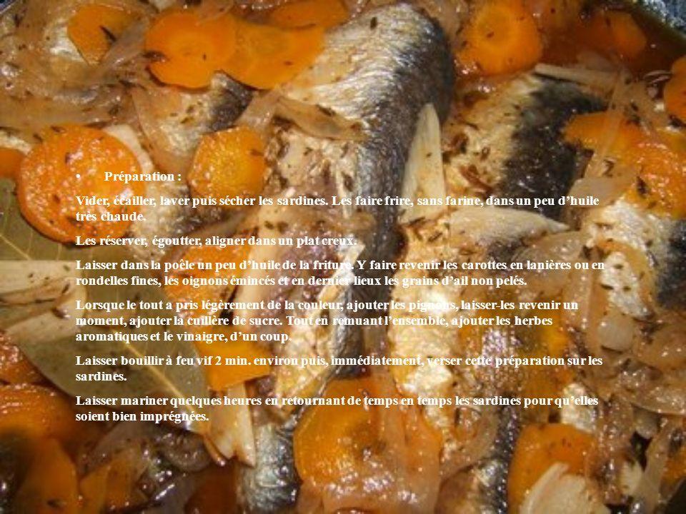 Préparation : Vider, écailler, laver puis sécher les sardines. Les faire frire, sans farine, dans un peu d'huile très chaude.