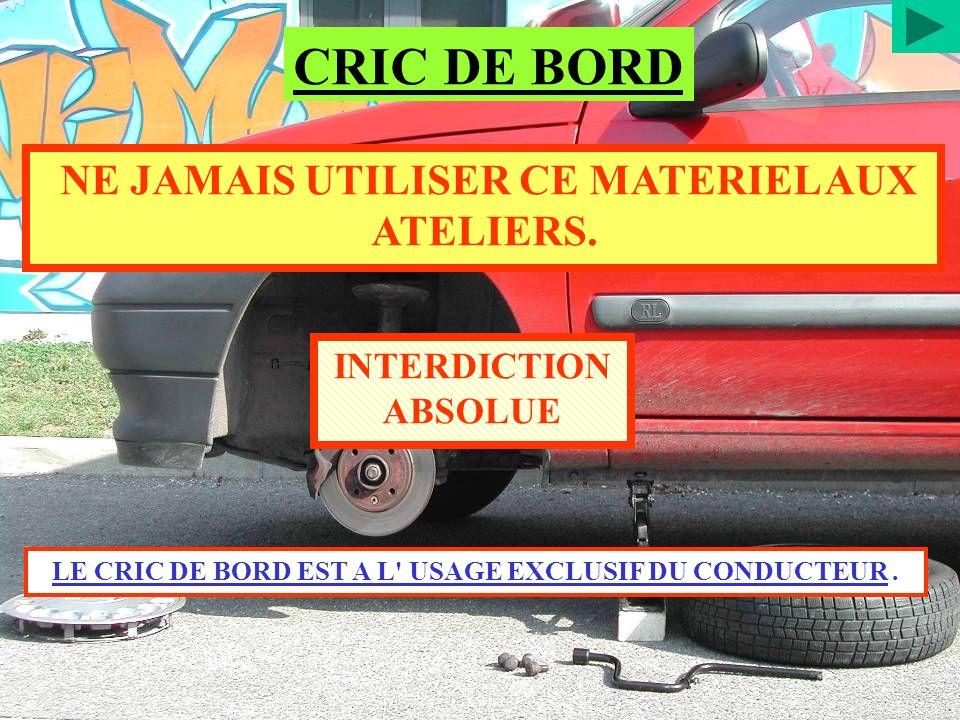 CRIC DE BORD NE JAMAIS UTILISER CE MATERIEL AUX ATELIERS.