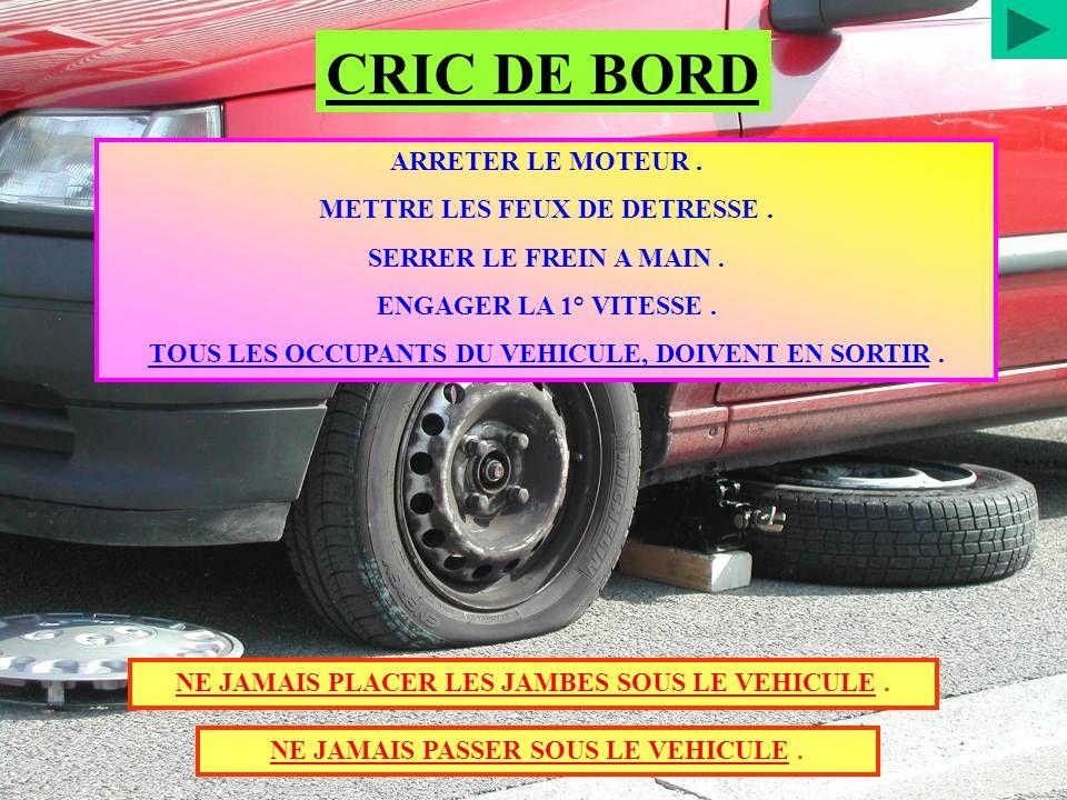 CRIC DE BORD ARRETER LE MOTEUR . METTRE LES FEUX DE DETRESSE .