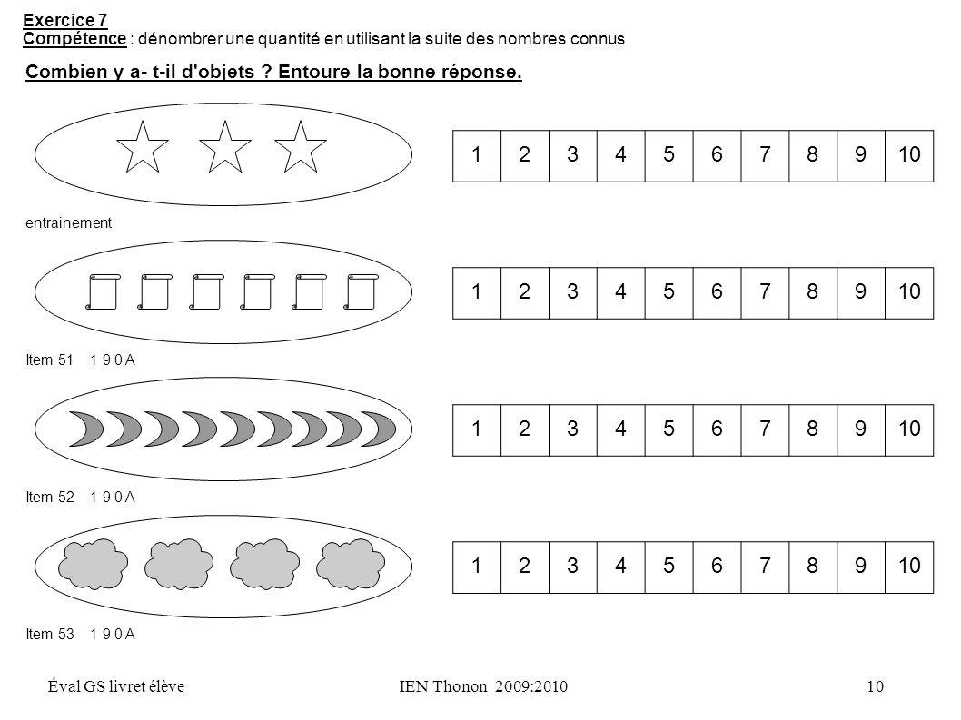 Exercice 7 Compétence : dénombrer une quantité en utilisant la suite des nombres connus. Combien y a- t-il d objets Entoure la bonne réponse.
