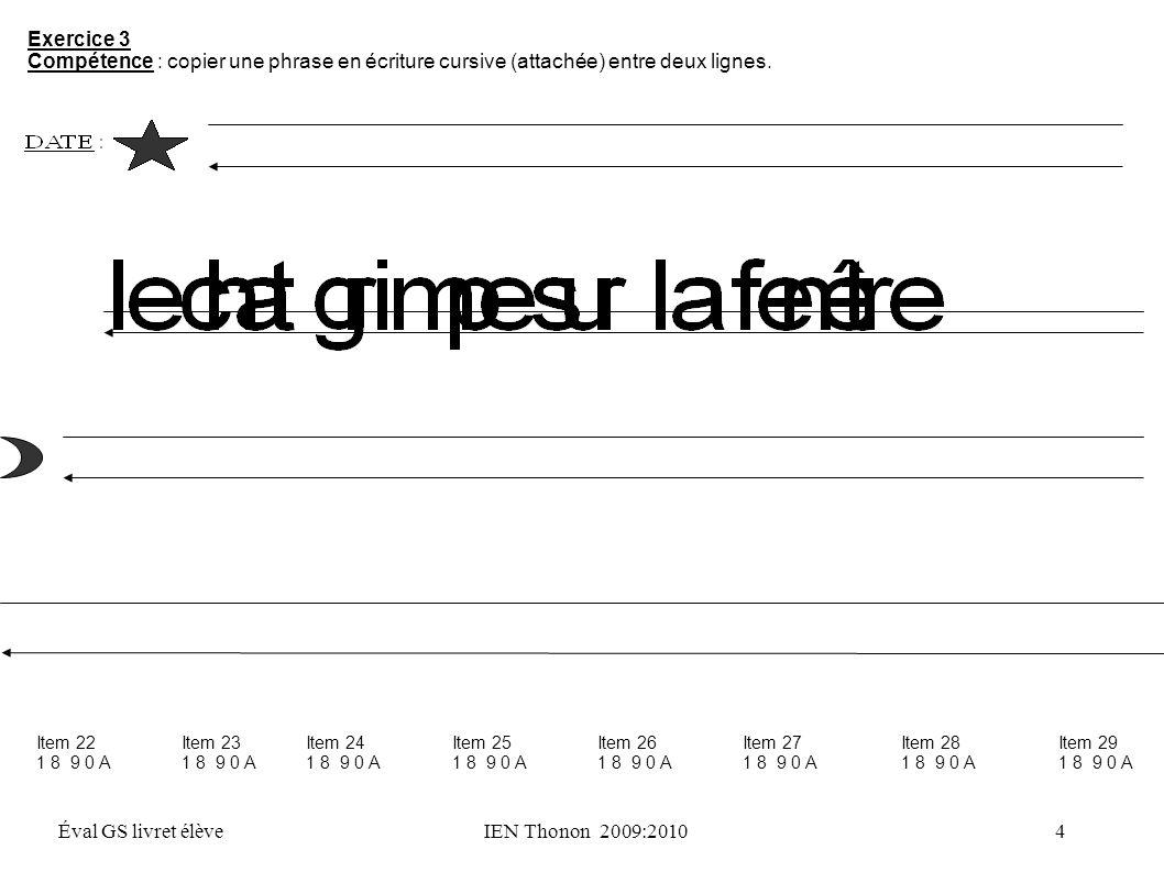 Exercice 3 Compétence : copier une phrase en écriture cursive (attachée) entre deux lignes. Item 22.