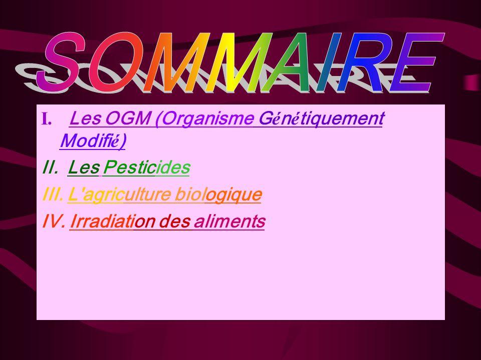 SOMMAIRE I. Les OGM (Organisme Génétiquement Modifié) II. Les Pesticides. III. L agriculture biologique.